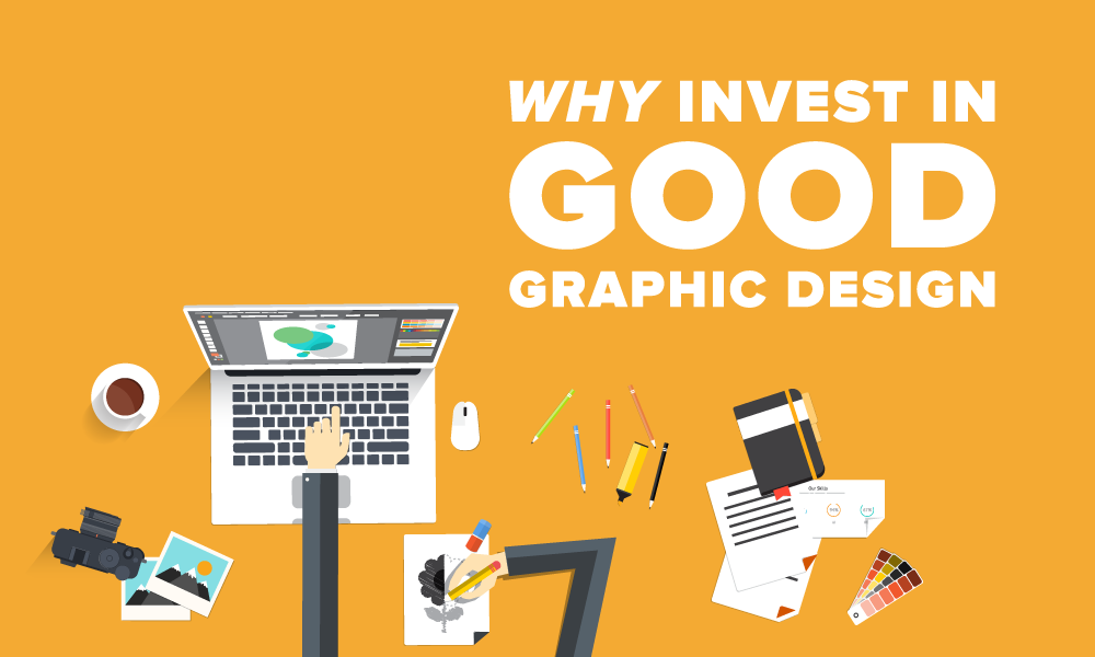 Why Invest In Good Graphic Design graphic