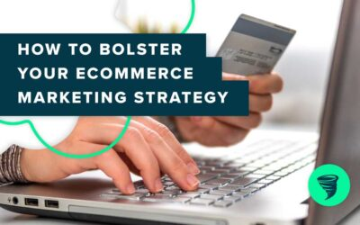 How to Bolster Your Ecommerce Marketing Strategy