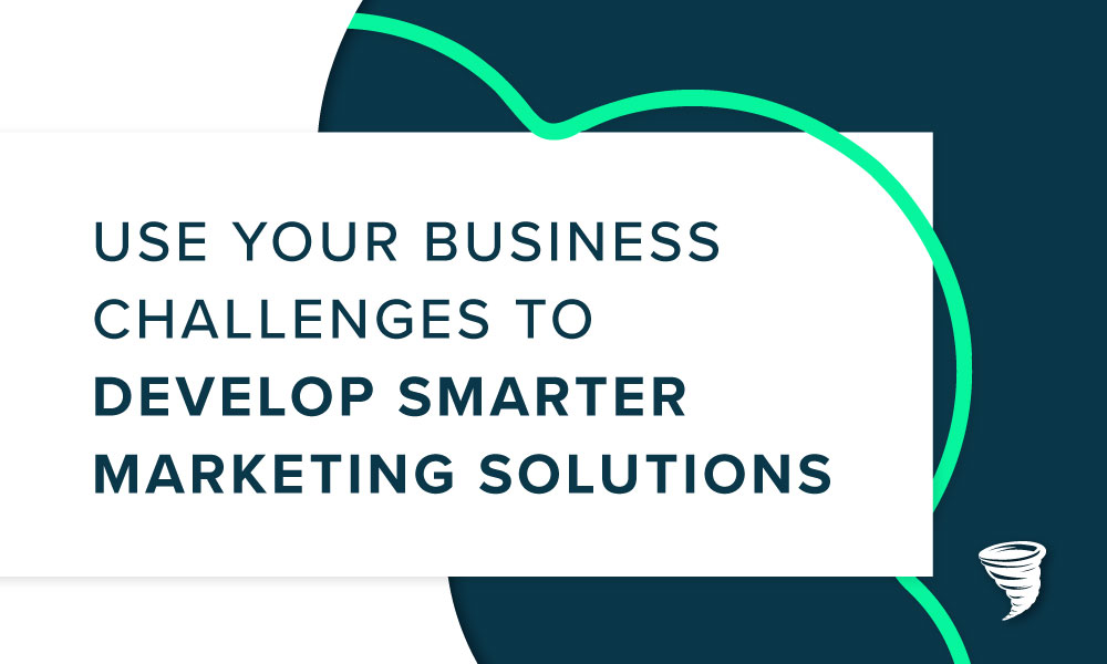 Turn Your Challenges Into Smart Marketing Solutions
