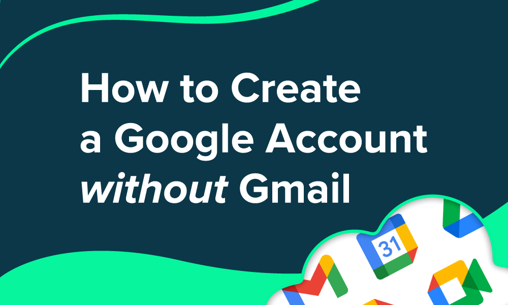 How to Create a Google Account Without Gmail graphic